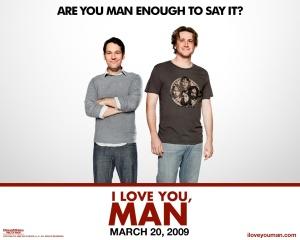 """I'm man enough to say it. I love you, man"""